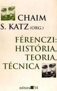 Ferenczi: história, teoria, técnica. Editora 34, 1996. Organização de Chaim Samuel Katz.